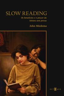 Slow Reading - Os benefícios e o prazer da leitura sem pressa, livro de John Miedema